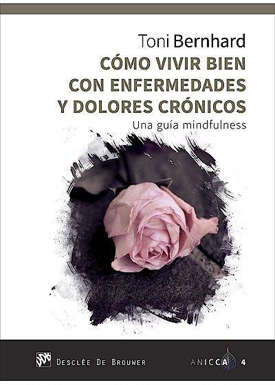 Portada del libro 9788433029379 Cómo Vivir Bien con Enfermedades y Dolores Crónicos. Una Guía Mindfulness