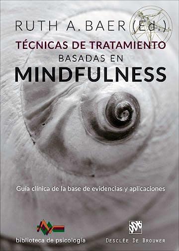 Portada del libro 9788433029393 Técnicas de Tratamiento Basadas en Mindfulness. Guía Clínica de la Base de Evidencias y Aplicaciones