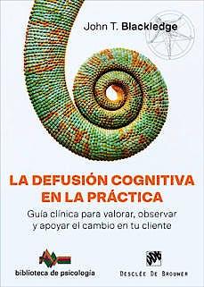 Portada del libro 9788433030078 La Defusión Cognitiva en la Práctica. Guía Clínica para Valorar, Observar y Apoyar el Cambio en tu Cliente