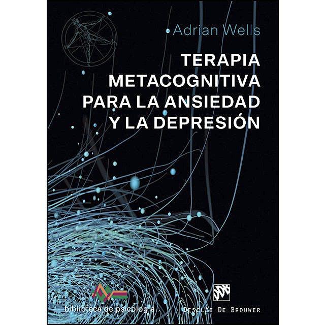 Portada del libro 9788433030238 Terapia Metacognitiva para la Ansiedad y la Depresión