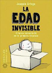 Portada del libro 9788433030788 La Edad Invisible. Crianza Consciente en la Primera Infancia