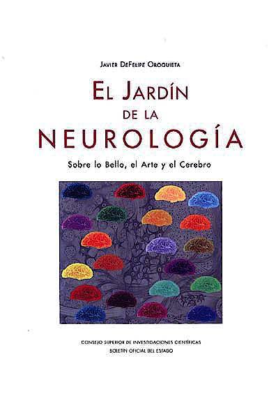 Portada del libro 9788434021563 El Jardin de la Neurologia. sobre lo Bello, el Arte y el Cerebro
