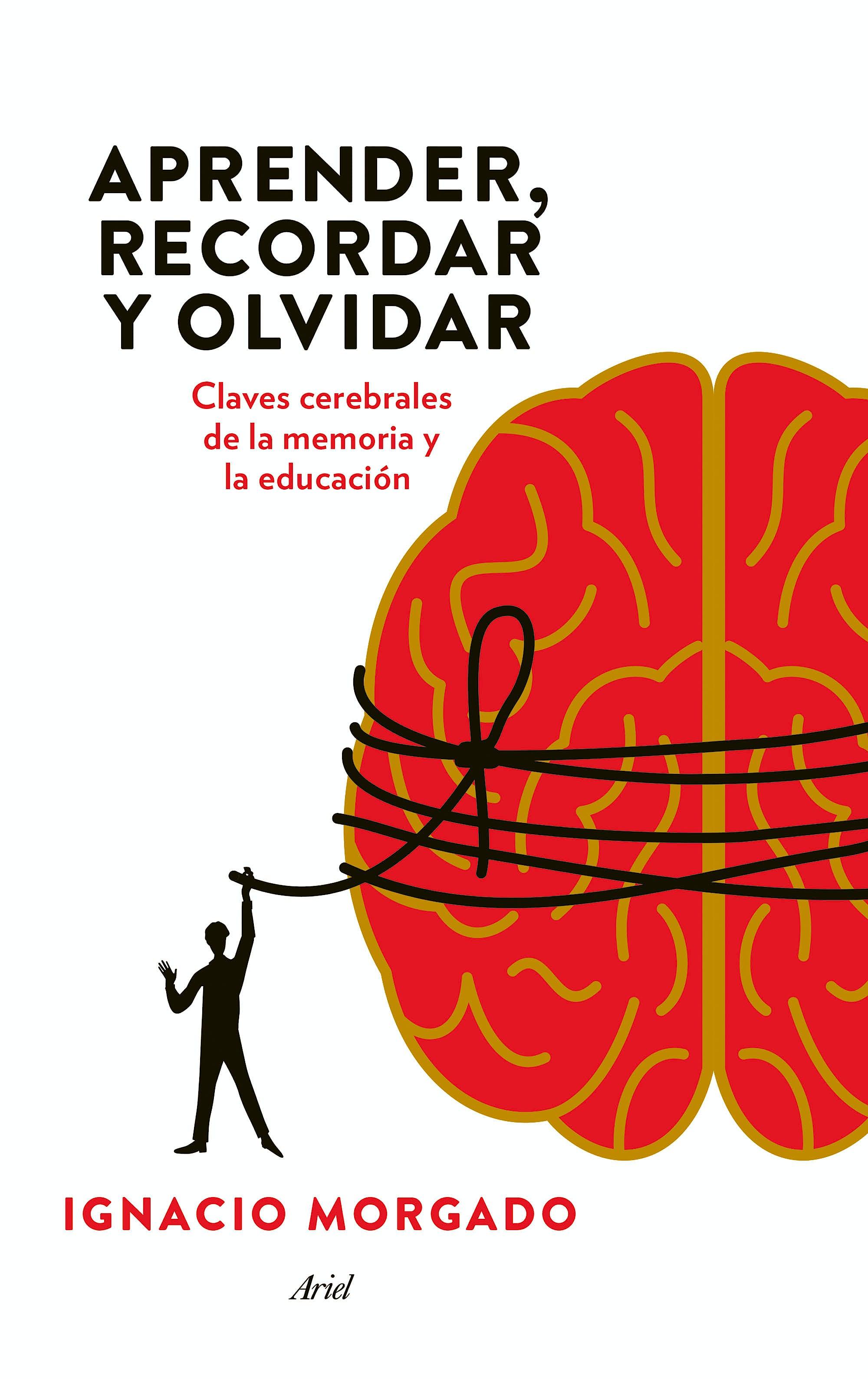 Portada del libro 9788434417410 Aprender, Recordar y Olvidar. Claves Cerebrales de la Memoria y la Educacion