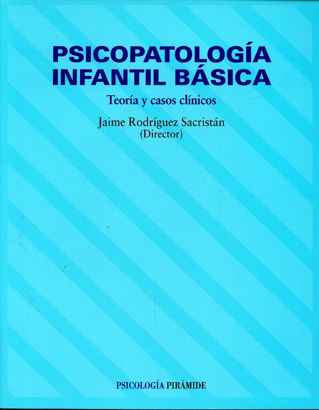 Portada del libro 9788436814958 Psicopatologia Infantil Basica. Teoria y Casos Clinicos