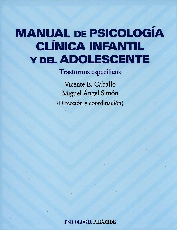 Portada del libro 9788436816419 Manual de Psicologia Clinica Infantil y del Adolescente, Vol. 2: Trastornos Especificos