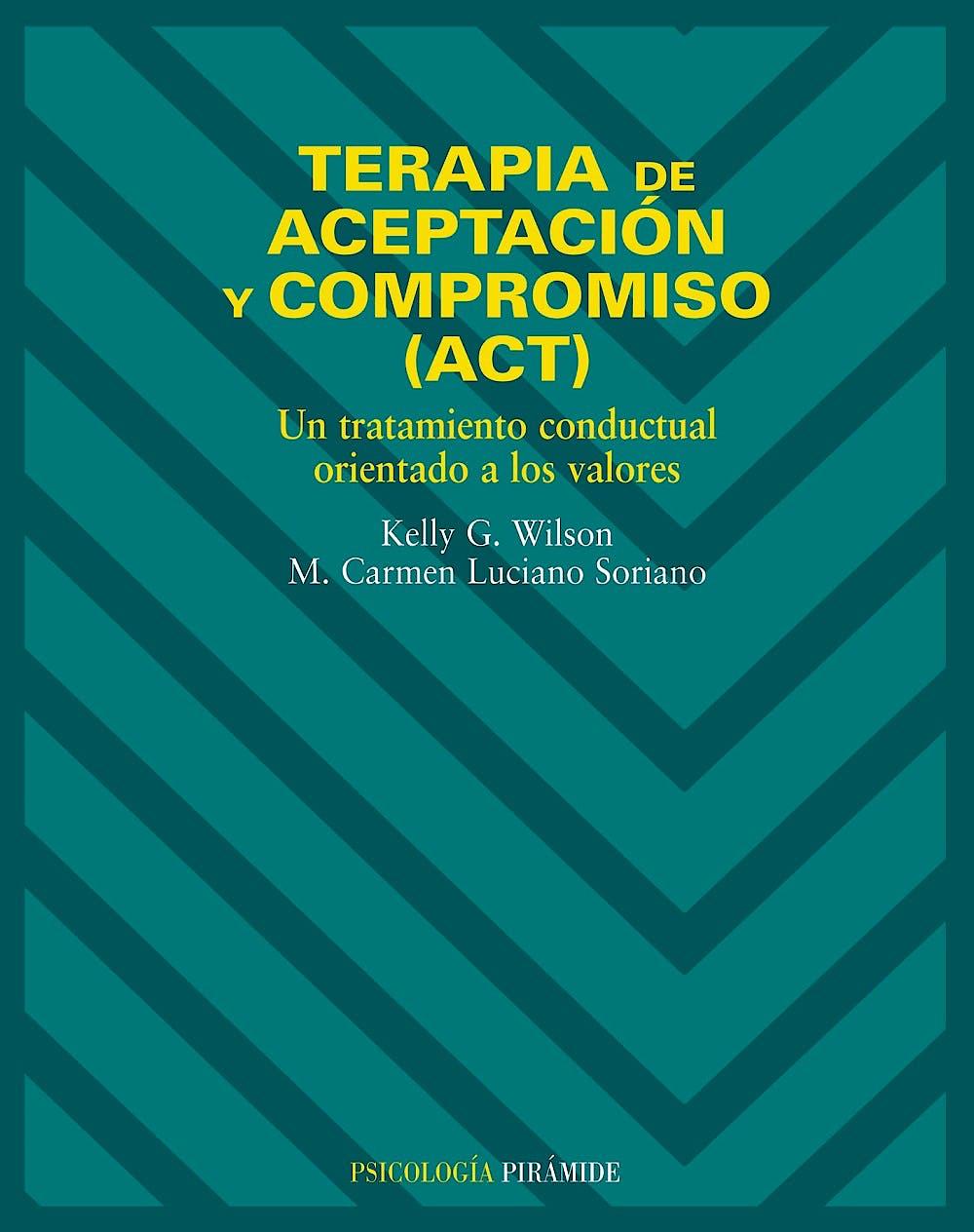 Portada del libro 9788436817195 Terapia de Aceptacion y Compromiso (Act): Un Tratamiento Conductual Orientado a los Valores