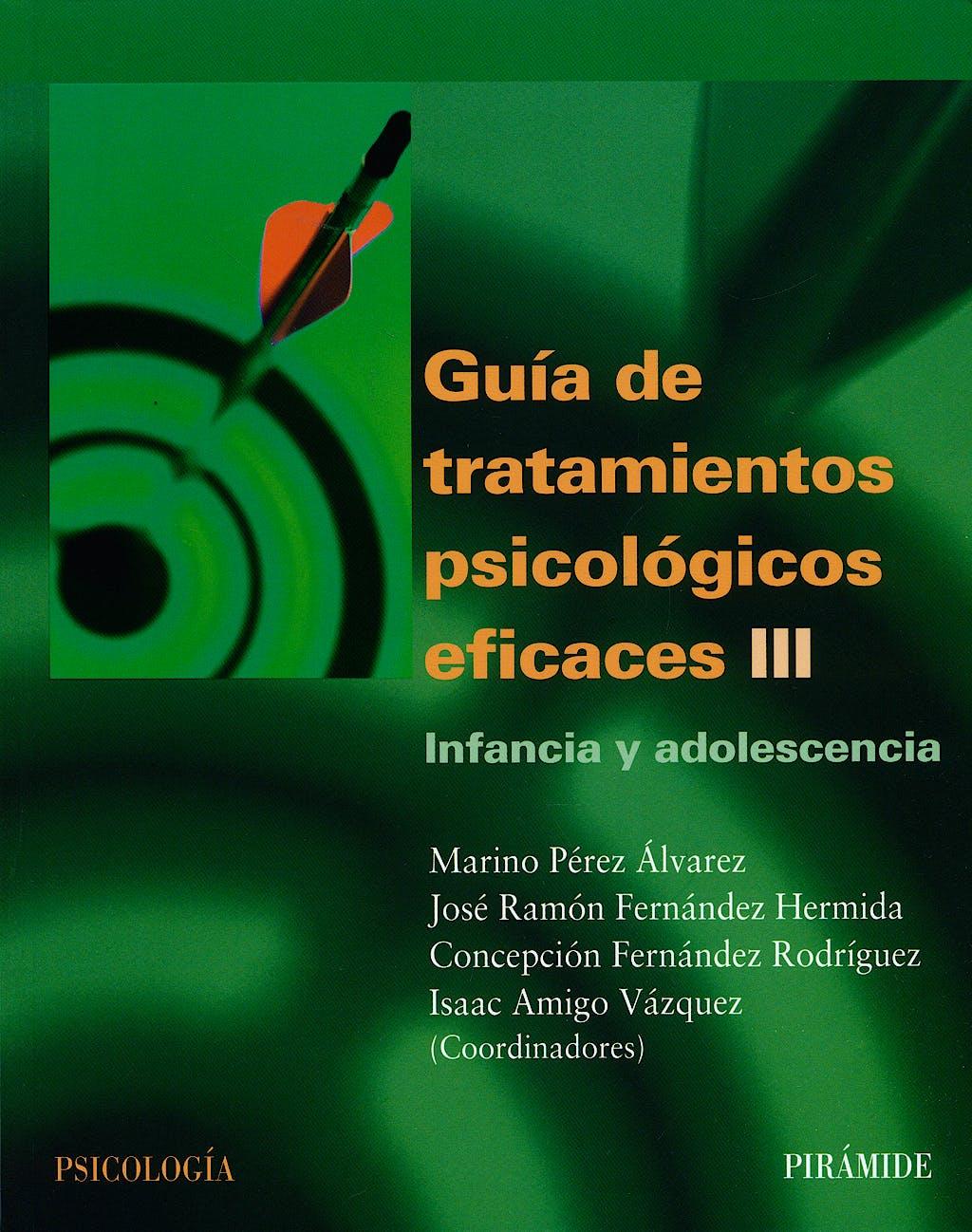 Portada del libro 9788436818161 Guía de Tratamientos Psicológicos Eficaces III: Infancia y Adolescencia