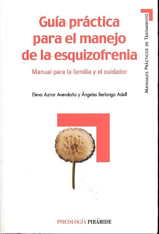 Portada del libro 9788436818475 Guia Practica para el Manejo de la Esquizofrenia: Manual para la Famil