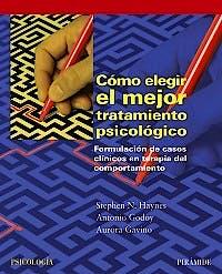 Portada del libro 9788436825350 Como Elegir el Mejor Tratamiento Psicologico. Formulacion de Casos Clinicos en Terapia del Comportamiento