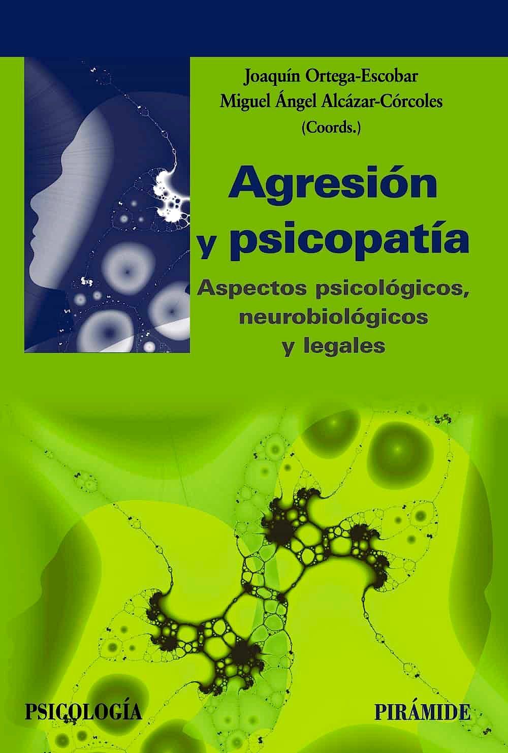 Portada del libro 9788436841558 Agresión y Psicopatía. Aspectos Psicológicos, Neurobiológicos y Legales