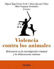 Portada del libro 9788436844030 Violencia contra los Animales. Relevancia en la Investigacion Criminal y la Delincuencia Violenta