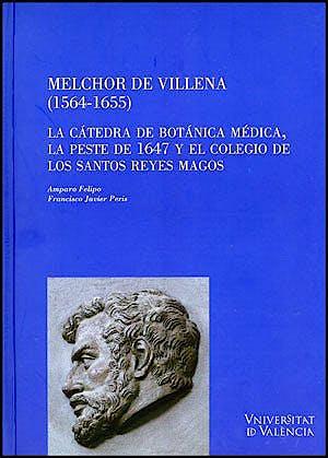 Portada del libro 9788437078175 Melchor de Villena (1564-1655). la Catedra de Botanica Medica, la Peste de 1647 y el Colegio de los Santos Reyes Magos