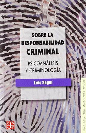Portada del libro 9788437506838 Sobre la Responsabilidad Criminal. Psicoanalisis y Criminologia
