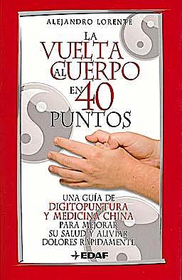 Portada del libro 9788441421134 La Vuelta al Cuerpo en 40 Puntos. Una Guía de Digitopuntura y Medicina China para Mejorar Su Salud y Aliviar Dolores Rápidamente