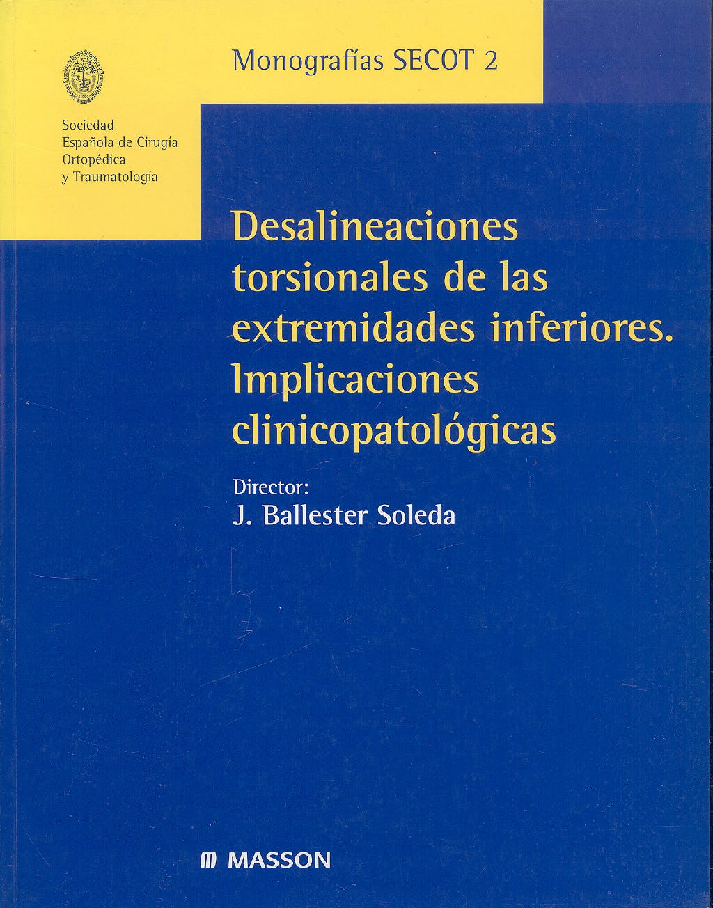Portada del libro 9788445810477 Desalineaciones Torsionales de las Extremidades Inferiores. Implicaciones Clinicopatologicas (Monografias Secot 2)