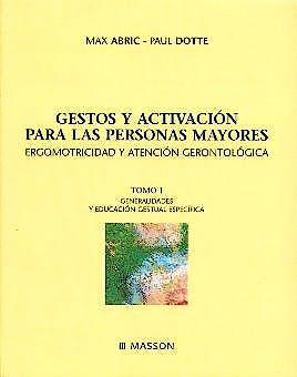 Portada del libro 9788445812136 Gestos y Activacion para las Personas Mayores. Ergomotricidad y Atencion Gerontologica, Tomo 1: Generalidades y Educacion Gestual Especifica