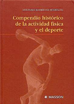 Portada del libro 9788445813034 Compendio Historico de la Actividad Fisica y el Deporte