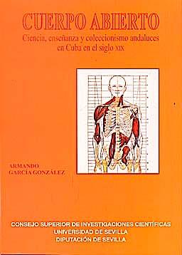 Portada del libro 9788447212491 Cuerpo Abierto. Ciencia, Enseñanza y Coleccionismo Andaluces en Cuba en el Siglo XIX