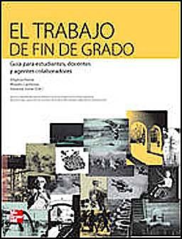 Portada del libro 9788448182670 El Trabajo de fin de Grado. Guía para Estudiantes, Docentes y Agentes Colaboradores