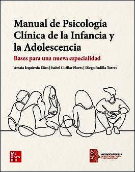 Portada del libro 9788448625726 Manual de Psicología Clínica de la Infancia y la Adolescencia. Bases para una Nueva Especialidad