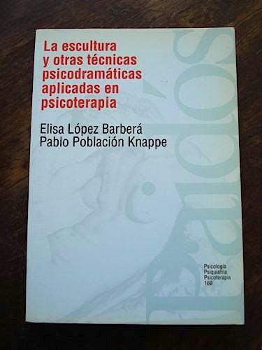 Portada del libro 9788449304231 La Escultura y Otras Técnicas Psicodramaticas Aplicadas en Psicoterapia