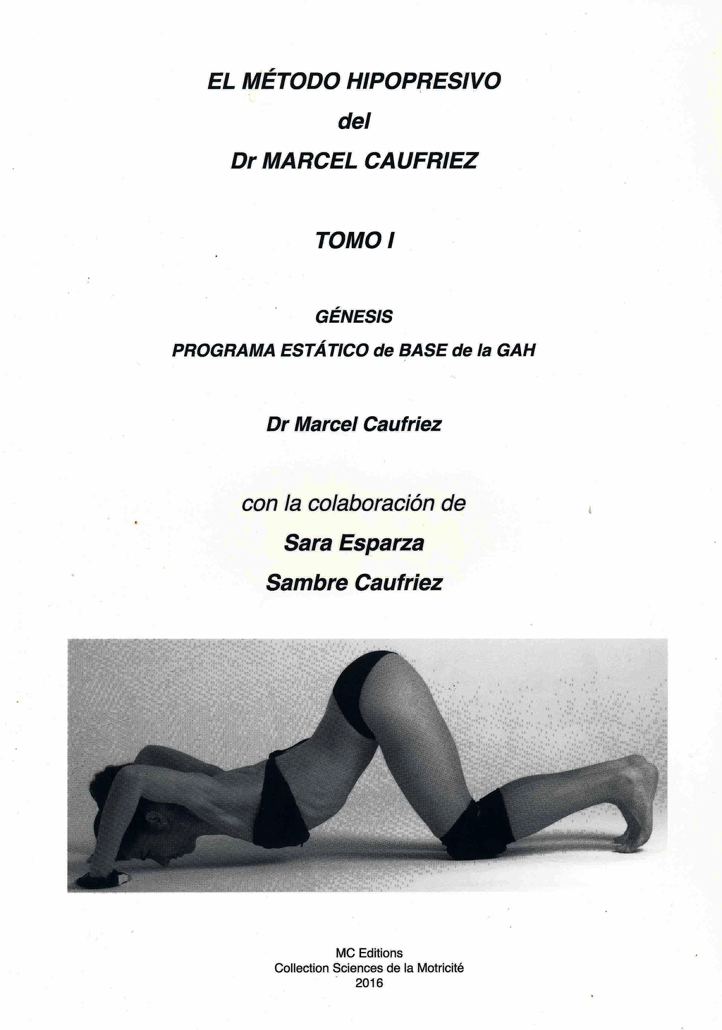 Portada del libro 9788460878902 El Método Hipopresivo del Dr. Marcel Caufriez, Tomo I: Génesis y Programa Estático de Base de la GAH