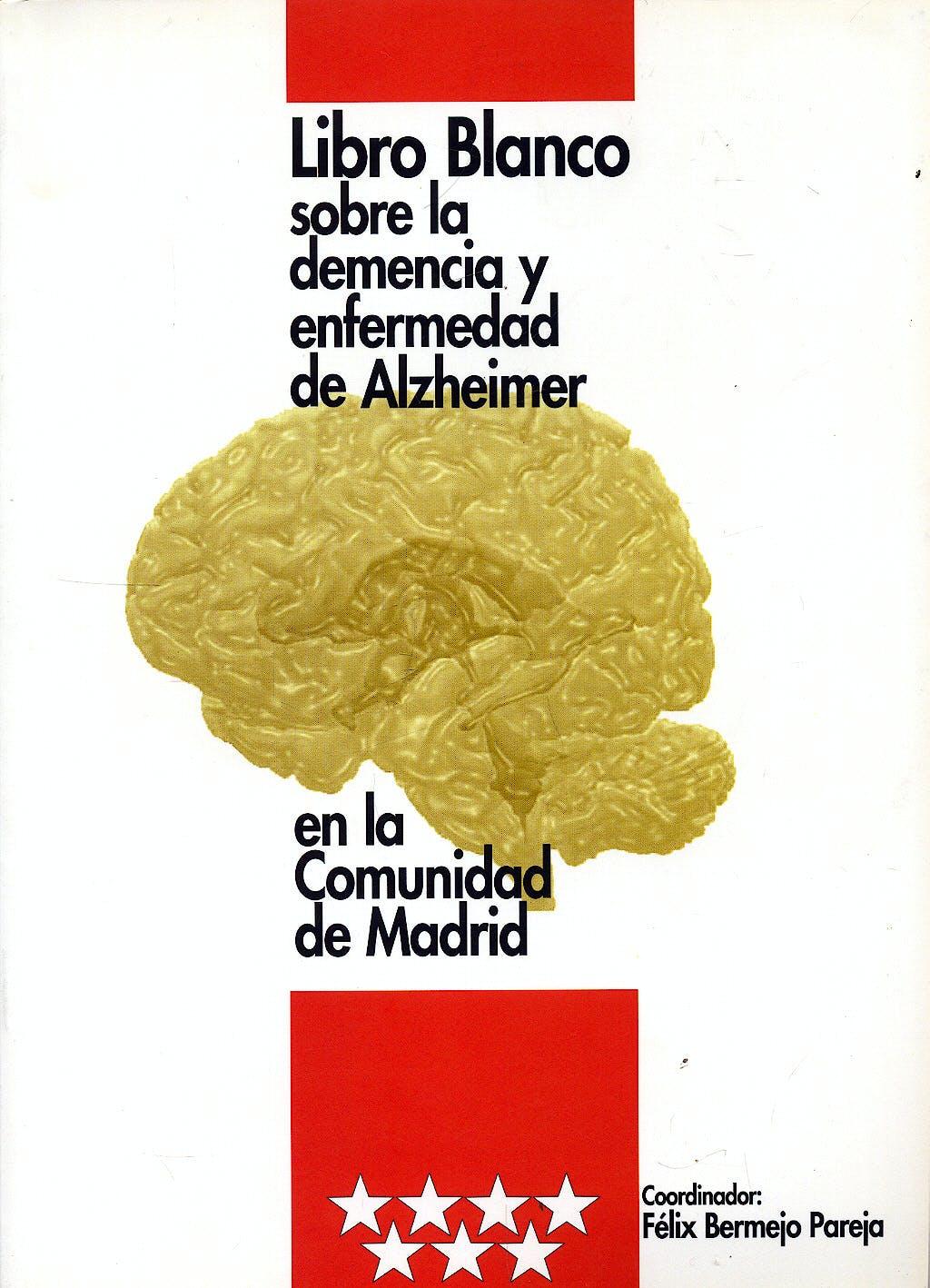 Portada del libro 9788460946731 Libro Blanco sobre la Demencia y Enfermedad de Alzheimer en la Comunidad de Madrid
