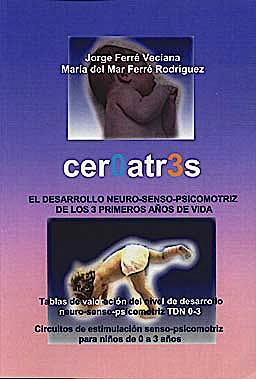 Portada del libro 9788460980988 Ceroatres. el Desarrollo Neuro-Senso-Psicomotriz de los 3 Primeros Años de Vida