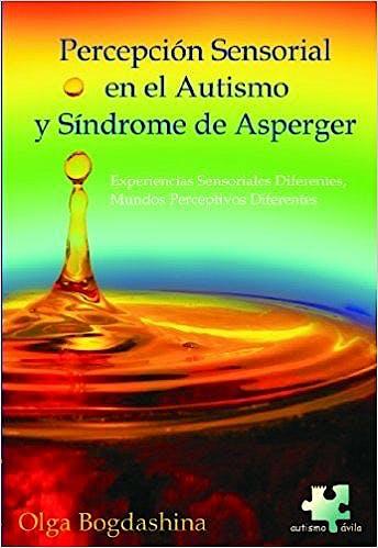 Portada del libro 9788461148073 Percepción Sensorial en el Autismo y Sindrome de Asperger. Experiencias Sensoriales Diferentes, Mundos Perceptivos Diferentes