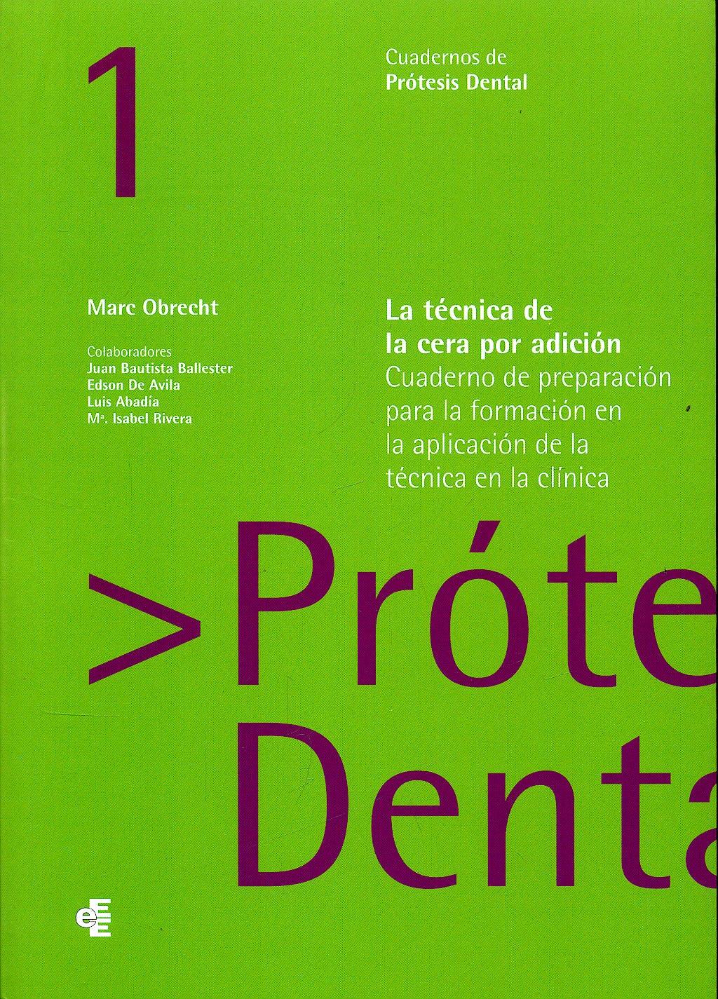 Portada del libro 9788461229352 La Técnica de la Cera por Adición. Cuaderno de Preparación para la Formación en la Aplicación de la Técnica en la Clínica (Cuadernos Prótesis Dental 1