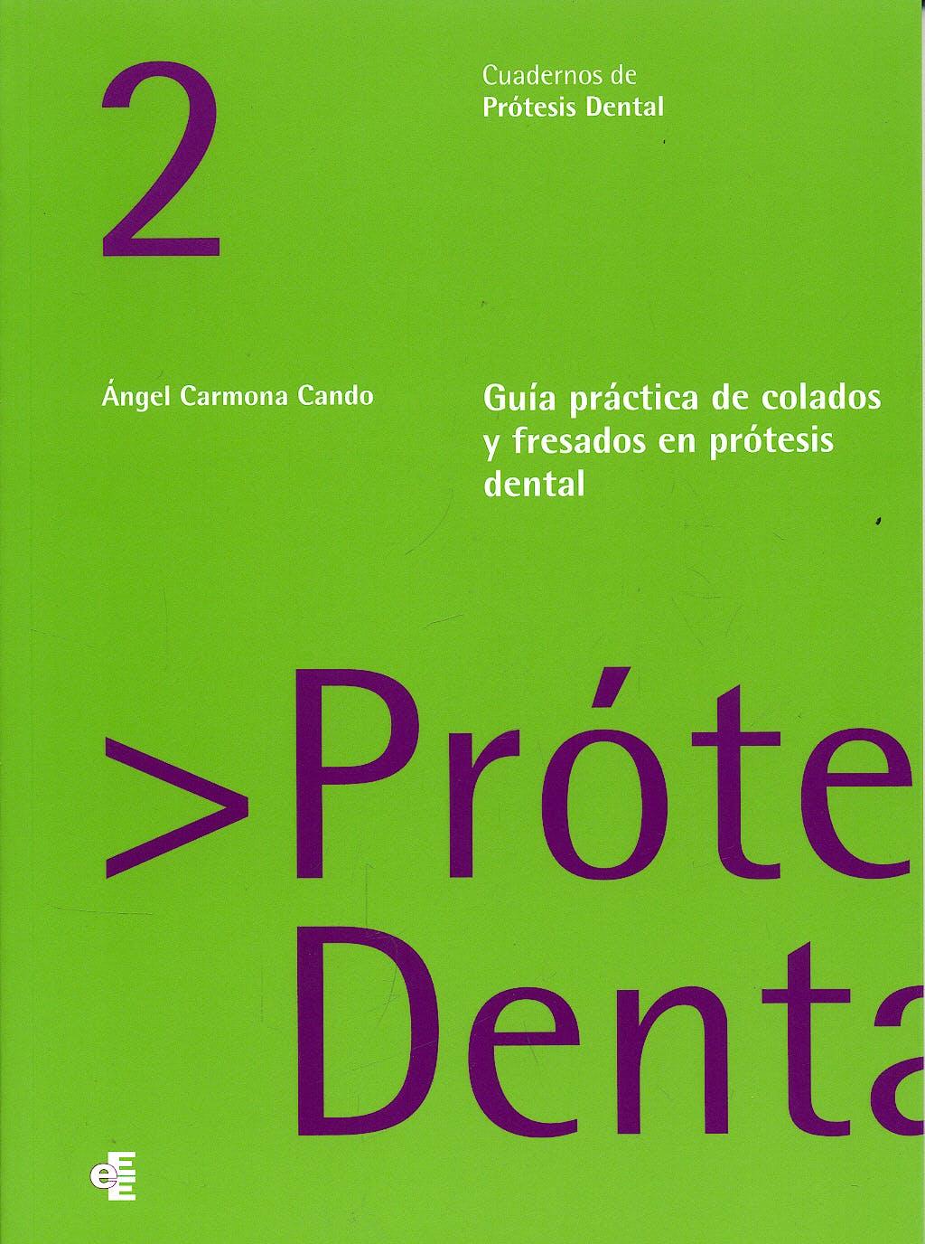 Portada del libro 9788461296477 Guía Práctica de Colados y Fresados en Prótesis Dental (Cuadernos de Prótesis Dental 2)