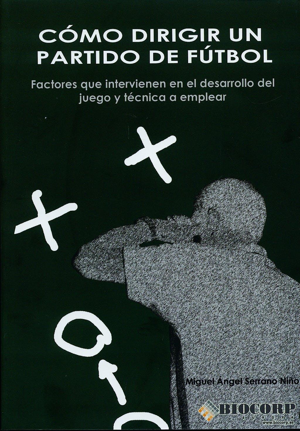 Portada del libro 9788461373024 Como Dirigir un Partido de Futbol. Factores que Intervienen en el Desarrollo del Juego y Tecnica a Emplear