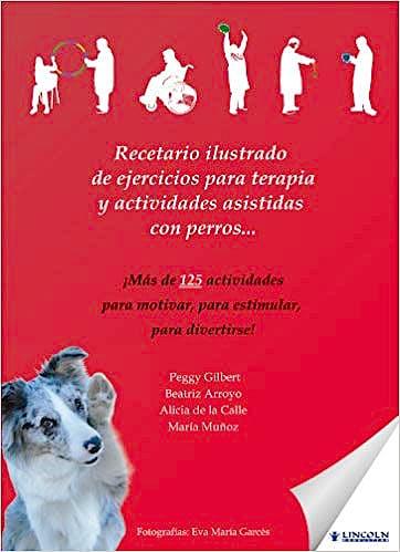 Portada del libro 9788461449323 Recetario Ilustrado de Ejercicios para Terapia y Actividades Asistidas con Perros