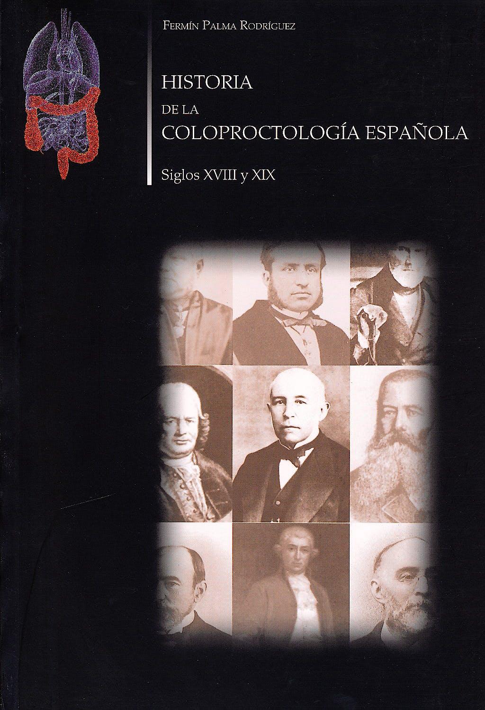 Portada del libro 9788461528967 Historia de la Coloproctologia Española. Siglos XVIII y XIX