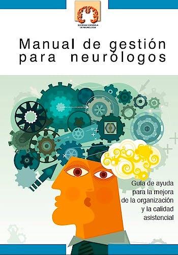 Portada del libro 9788461590179 Manual de Gestión para Neurólogos. Guía de Ayuda para la Mejora de la Organización y la Calidad Asistencial