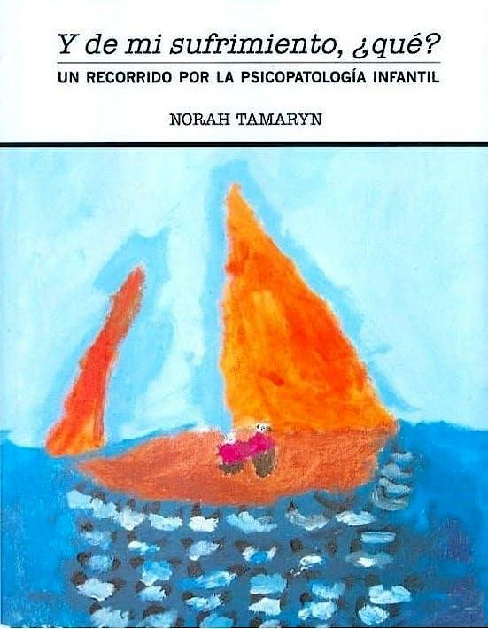 Portada del libro 9788461645763 Y de Mi Sufrimiento, ¿Qué? Un Recorrido por la Psicopatología Infantil