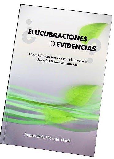 Portada del libro 9788461749065 ¿Elucubraciones o Evidencias? Casos Clínicos Tratados con Homeopatía desde la Oficina de Farmacia