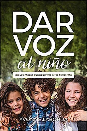Portada del libro 9788461774081 Dar Voz al Niño. Ser los Padres que Nuestros Hijos Necesitan