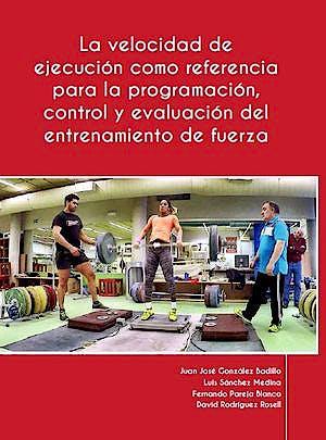 Portada del libro 9788461795864 La Velocidad de Ejecución como Referencia para la Programación, Control y Evaluación del Entrenamiento de Fuerza
