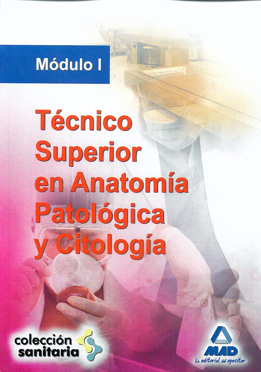 Portada del libro 9788466571272 Tecnico Superior en Anatomia Patologica y Citologia. Modulo I