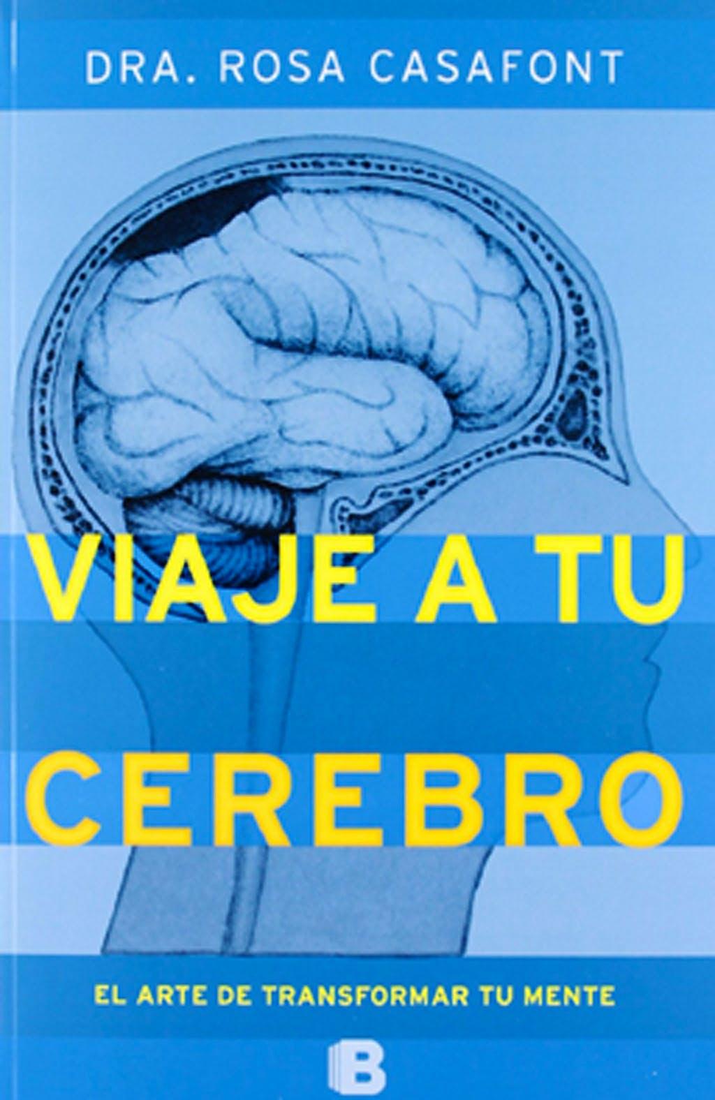 Portada del libro 9788466651790 Un Viaje a Tu Cerebro. el Arte de Transformar Tu Mente
