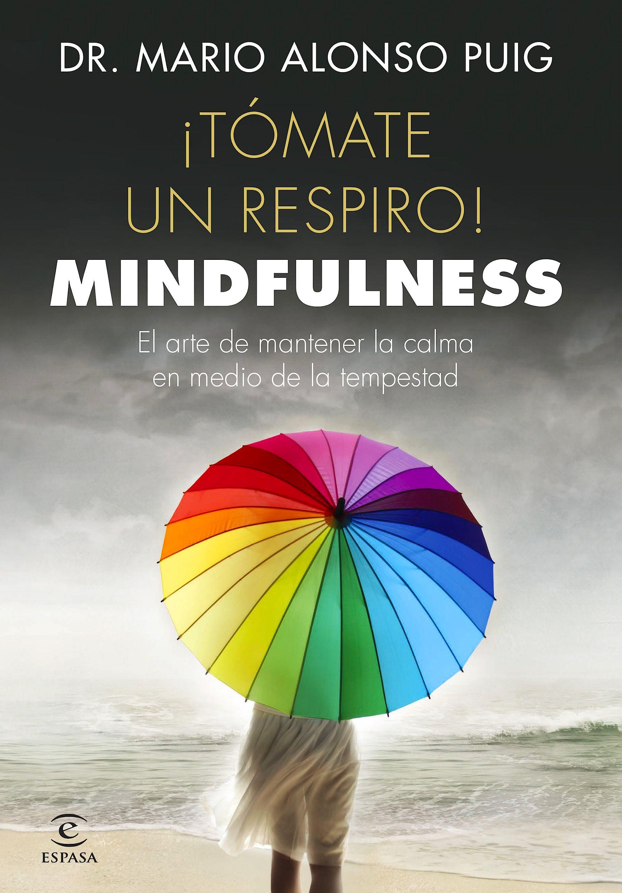 Portada del libro 9788467048766 ¡Tómate un Respiro! Mindfulness. El Arte de Mantener la Calma en Medio de la Tempestad
