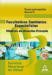 Portada del libro 9788467627893 Facultativos Sanitarios Especialistas Médicos de Atención Primaria Servicio Murciano de Salud. Temario Parte Específica, Vol. 3