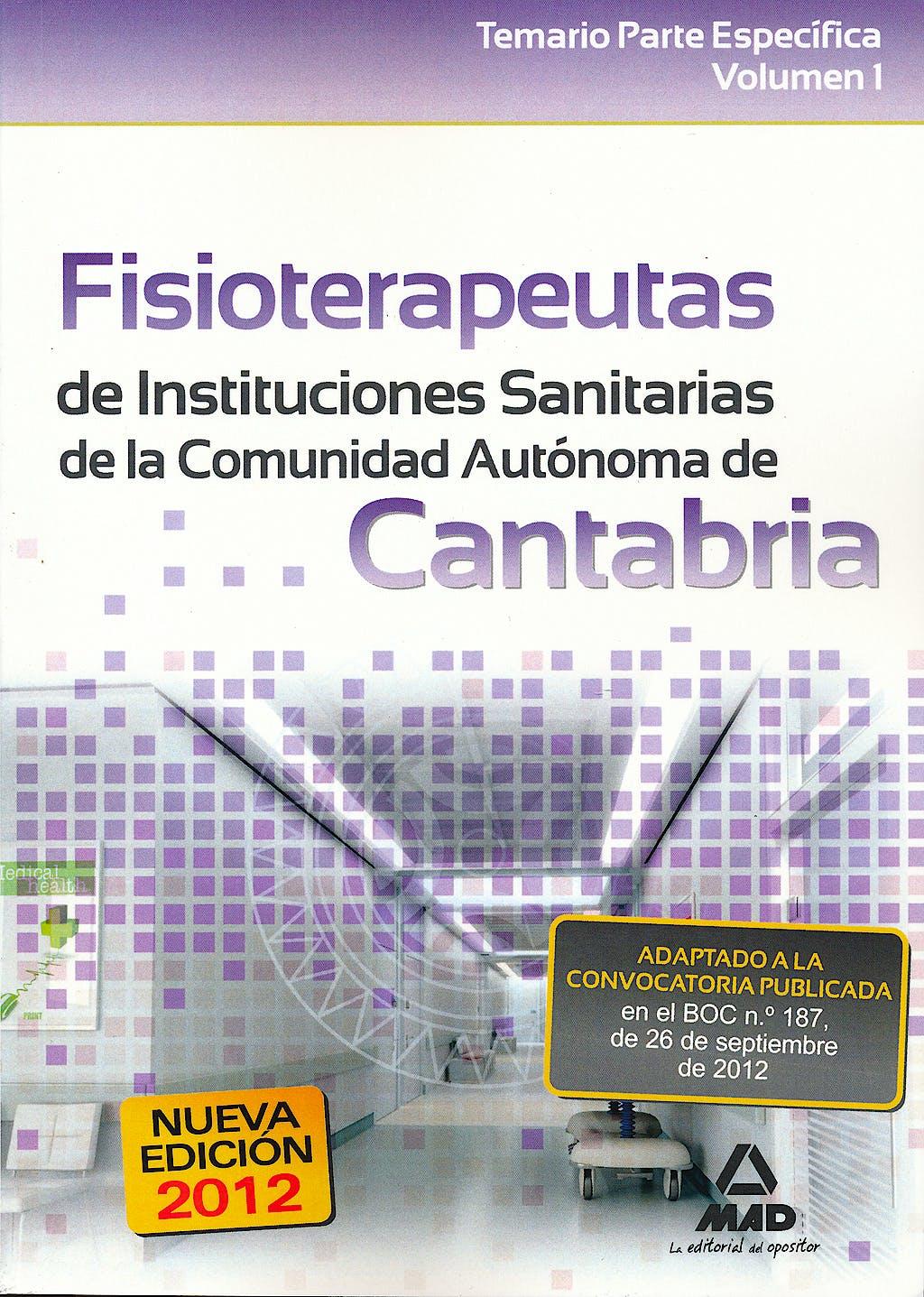 Portada del libro 9788467686890 Fisioterapeutas de Instituciones Sanitarias de la Comunidad Autonoma de Cantabria. Temario Parte Especifica, Vol. I