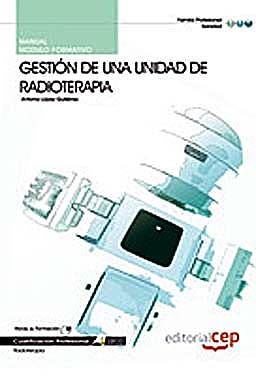 Portada del libro 9788468122687 Manual Gestion de una Unidad de Radioterapia. Cualificaciones Profesionales