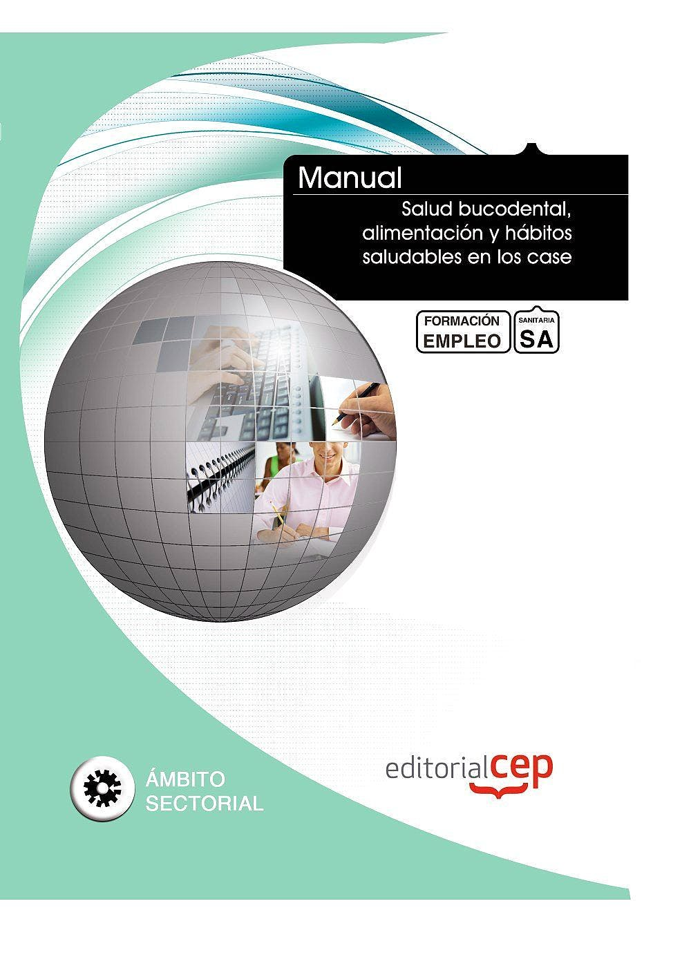 Portada del libro 9788468129754 Manual Salud Bucodental, Alimentacion y Habitos Saludables en los Case. Formacion para el Empleo
