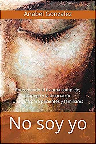 Portada del libro 9788469759684 No Soy Yo. Entendiendo el Trauma Complejo, el Apego y la Disociación. Una Guía para Pacientes