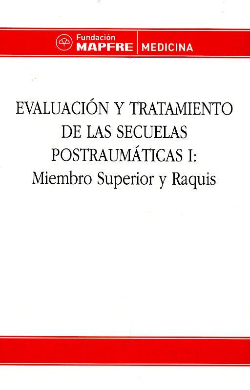 Portada del libro 9788471007179 Evaluacion y Tratamiento de las Secuelas Postraumaticas I: Miembro Superior y Raquis