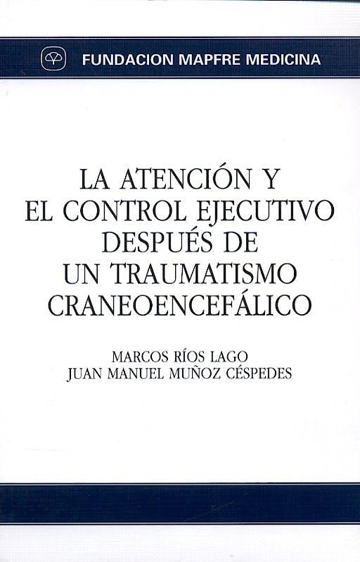 Portada del libro 9788471007353 La Atencion y el Control Ejecutivo despues de un Traumatismo Craneoenc