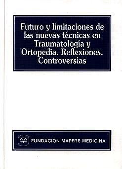 Portada del libro 9788471008480 Futuro y Limitaciones de las Nuevas Tecnicas en Traumatologia y Ortope